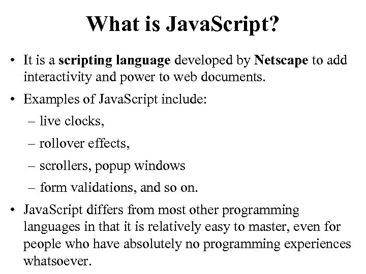 What is Java. Script? • It is a scripting language developed by Netscape to