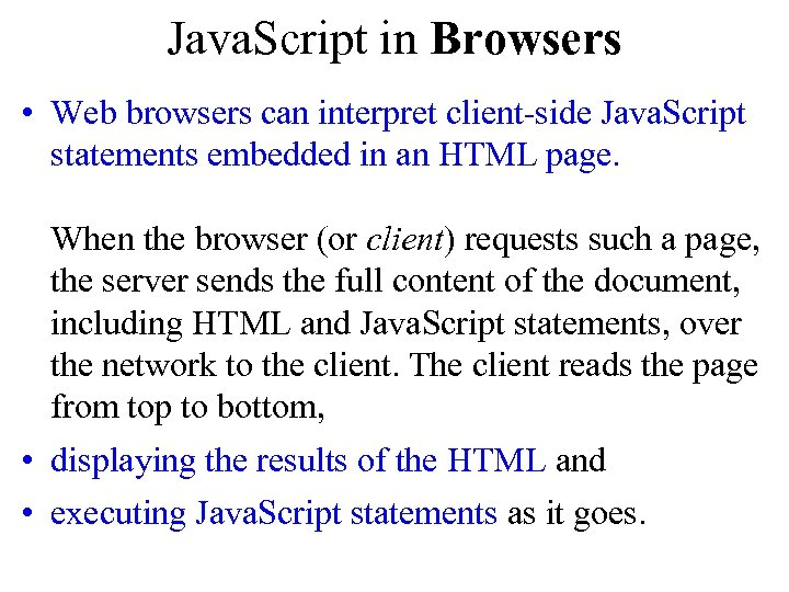 Java. Script in Browsers • Web browsers can interpret client-side Java. Script statements embedded
