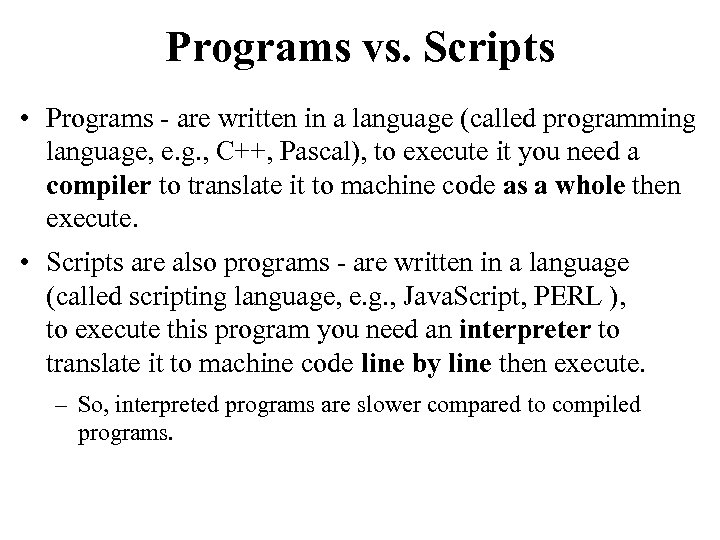 Programs vs. Scripts • Programs - are written in a language (called programming language,