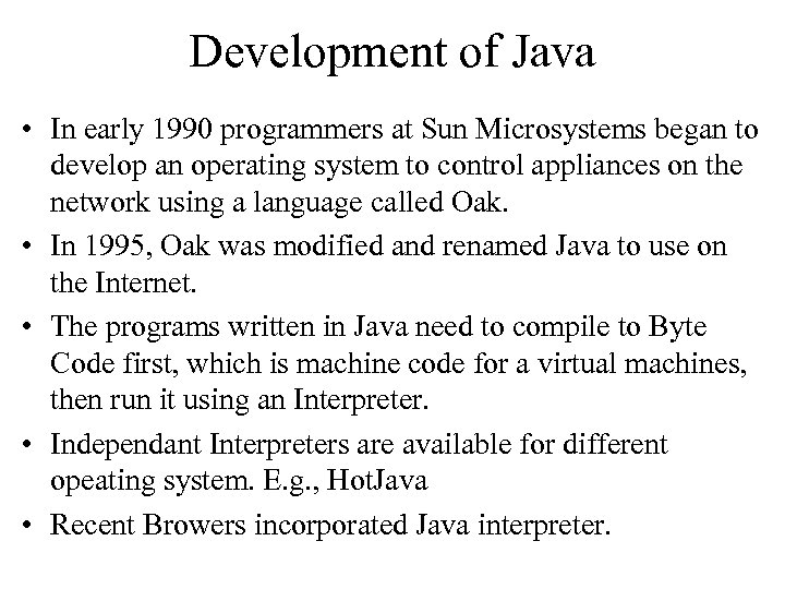 Development of Java • In early 1990 programmers at Sun Microsystems began to develop