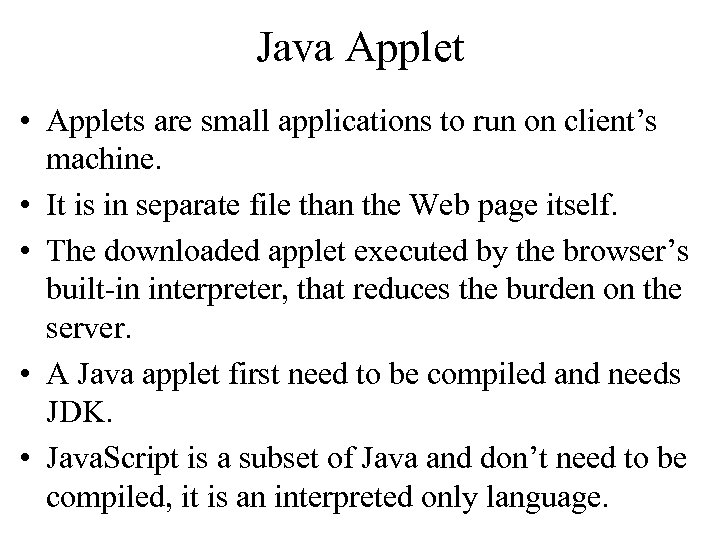 Java Applet • Applets are small applications to run on client's machine. • It