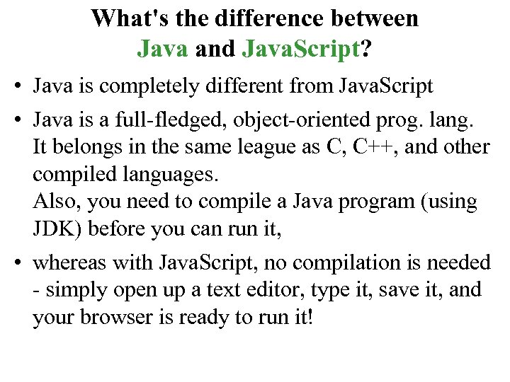 What's the difference between Java and Java. Script? • Java is completely different from