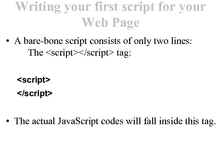 Writing your first script for your Web Page • A bare-bone script consists of