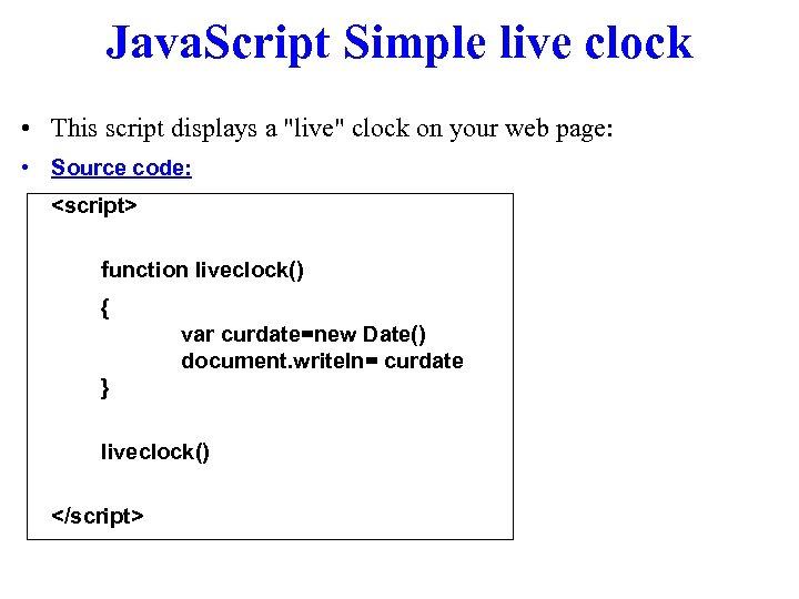 Java. Script Simple live clock • This script displays a