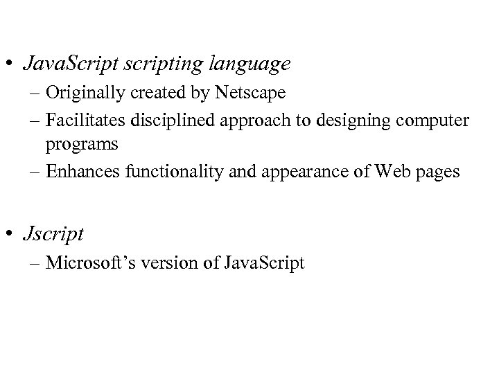 • Java. Script scripting language – Originally created by Netscape – Facilitates disciplined