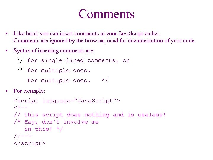 Comments • Like html, you can insert comments in your Java. Script codes. Comments