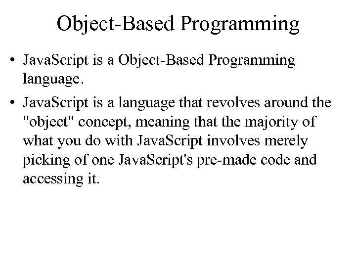 Object-Based Programming • Java. Script is a Object-Based Programming language. • Java. Script is
