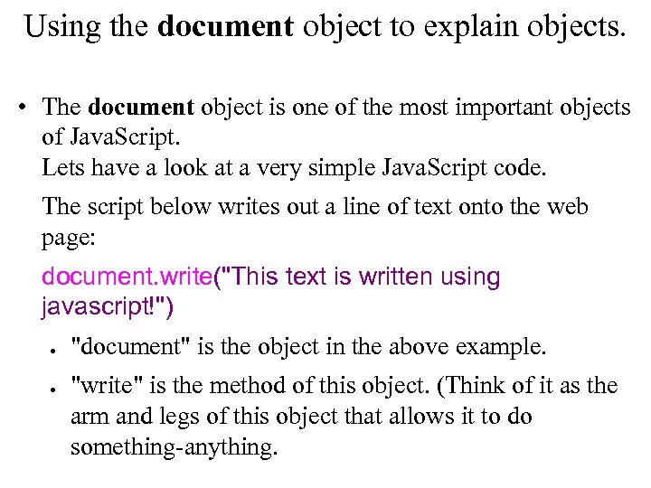 Using the document object to explain objects. • The document object is one of