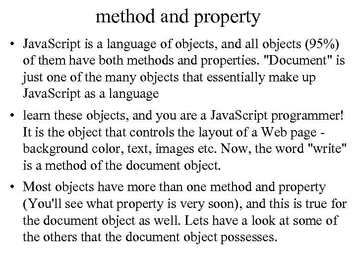 method and property • Java. Script is a language of objects, and all objects