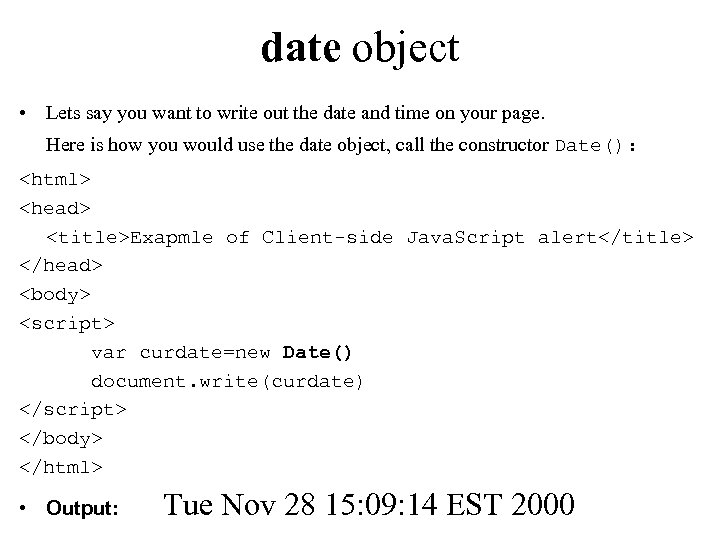 date object • Lets say you want to write out the date and time