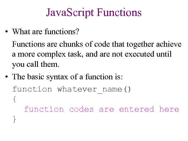 Java. Script Functions • What are functions? Functions are chunks of code that together