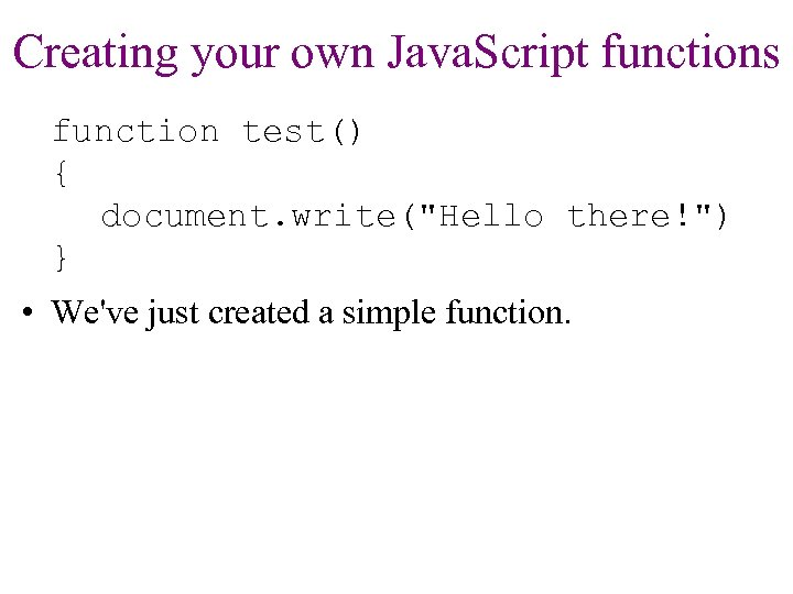 Creating your own Java. Script functions function test() { document. write(