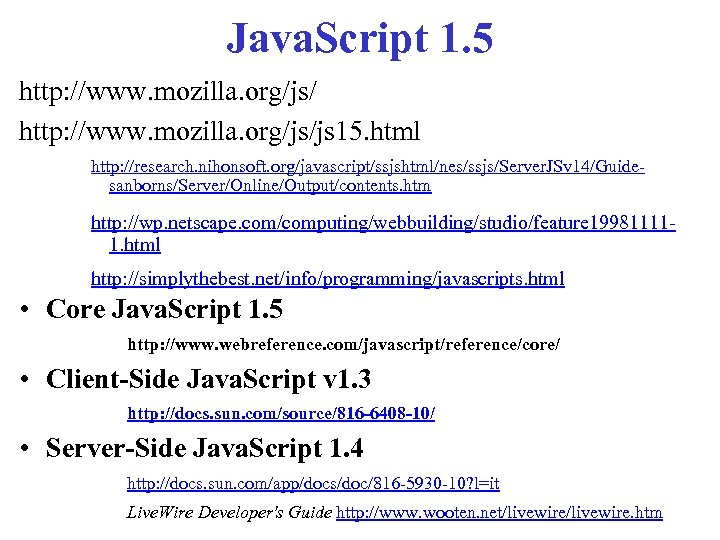 Java. Script 1. 5 http: //www. mozilla. org/js/js 15. html http: //research. nihonsoft. org/javascript/ssjshtml/nes/ssjs/Server.