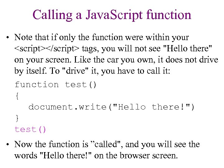 Calling a Java. Script function • Note that if only the function were within