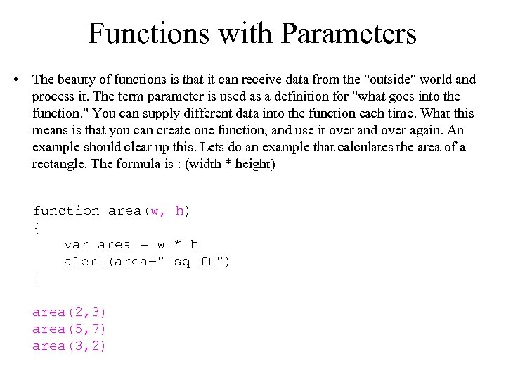 Functions with Parameters • The beauty of functions is that it can receive data