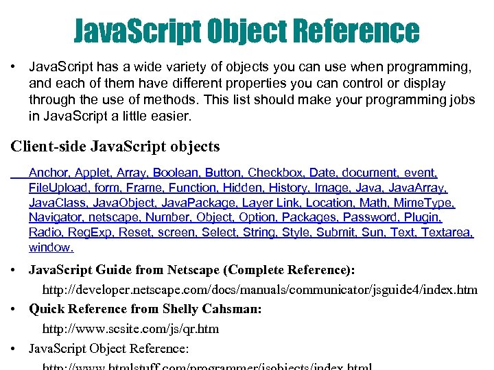 Java. Script Object Reference • Java. Script has a wide variety of objects you