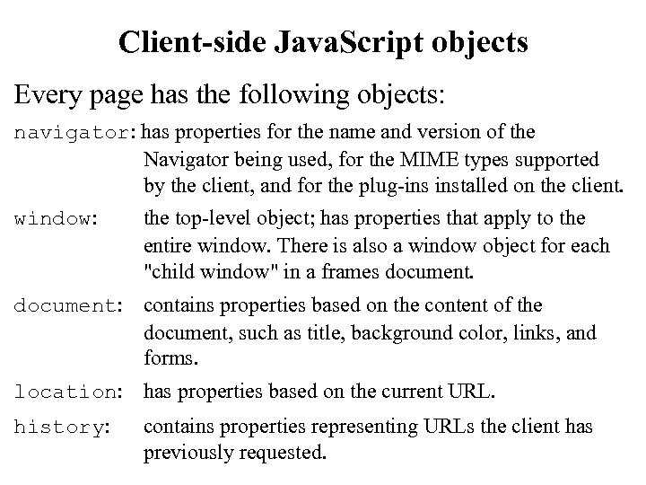 Client-side Java. Script objects Every page has the following objects: navigator: has properties for