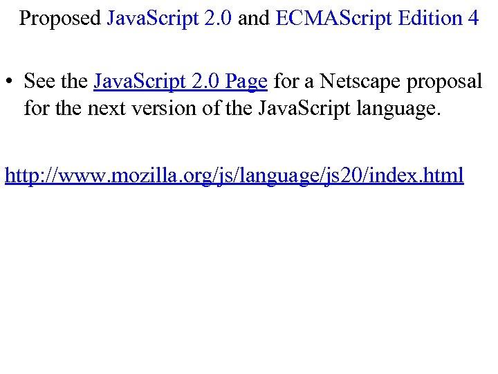 Proposed Java. Script 2. 0 and ECMAScript Edition 4 • See the Java. Script