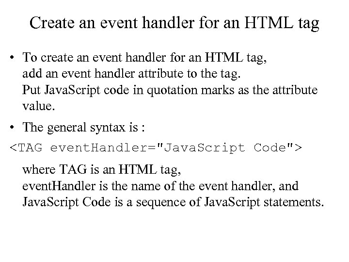 Create an event handler for an HTML tag • To create an event handler