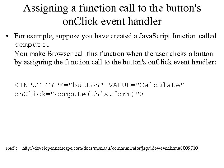 Assigning a function call to the button's on. Click event handler • For example,