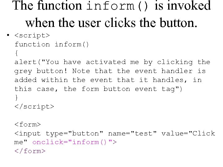The function inform() is invoked when the user clicks the button. • <script> function