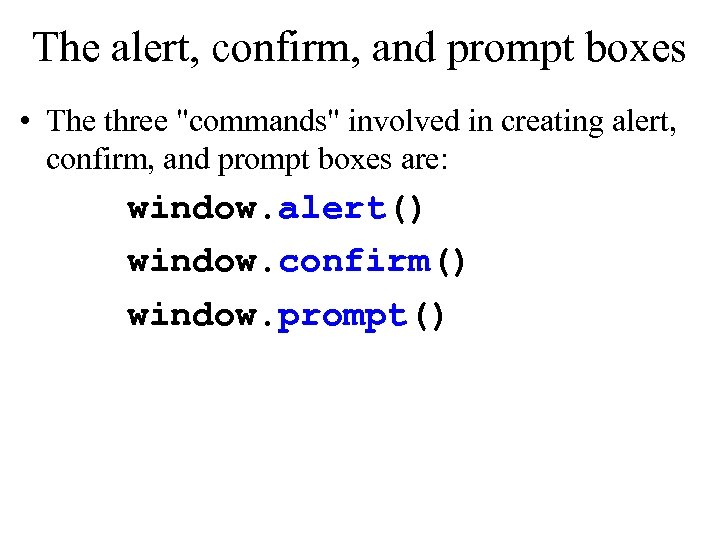 The alert, confirm, and prompt boxes • The three
