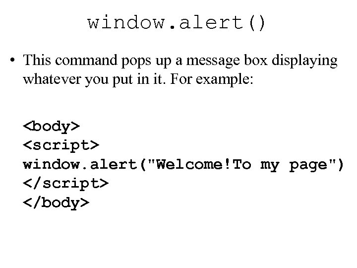 window. alert() • This command pops up a message box displaying whatever you put