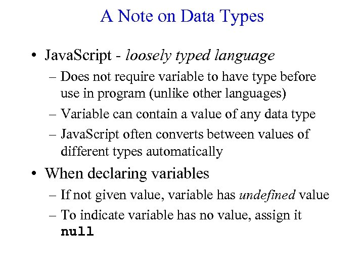 A Note on Data Types • Java. Script - loosely typed language – Does