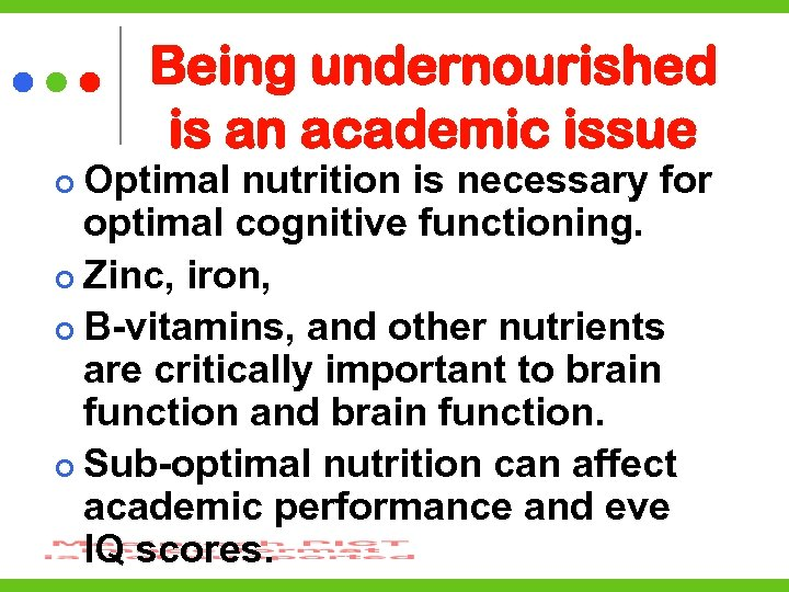 Being undernourished is an academic issue Optimal nutrition is necessary for optimal cognitive functioning.