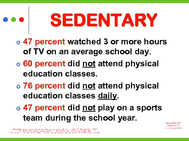 SEDENTARY 47 percent watched 3 or more hours of TV on an average school