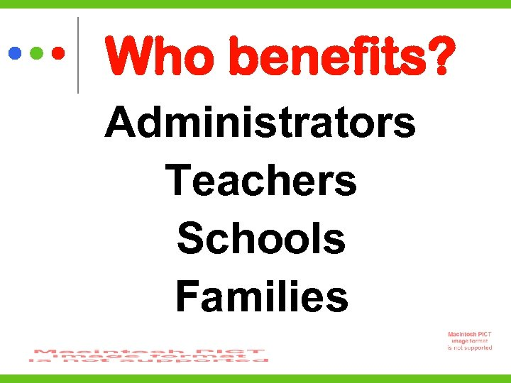 Who benefits? Administrators Teachers Schools Families