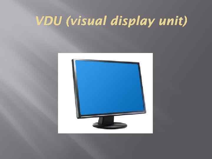 VDU (visual display unit)