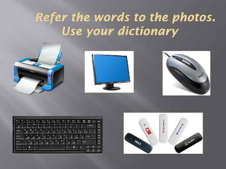 Refer the words to the photos. Use your dictionary