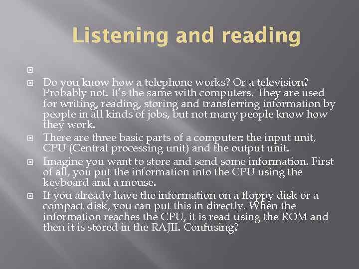 Listening and reading Do you know how a telephone works? Or a television? Probably