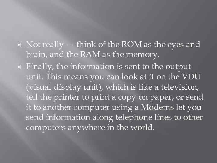 Not really — think of the ROM as the eyes and brain, and