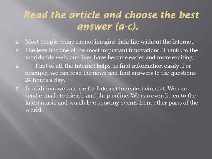 Read the article and choose the best answer (a-c). Most people today cannot imagine