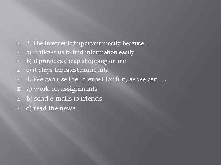 3. The Internet is important mostly because _. a) it allows us to