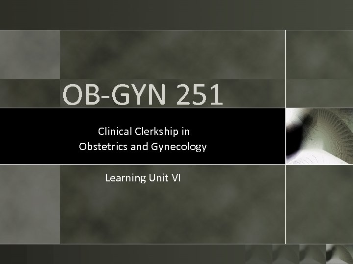 OB-GYN 251 Clinical Clerkship in Obstetrics and Gynecology Learning Unit VI