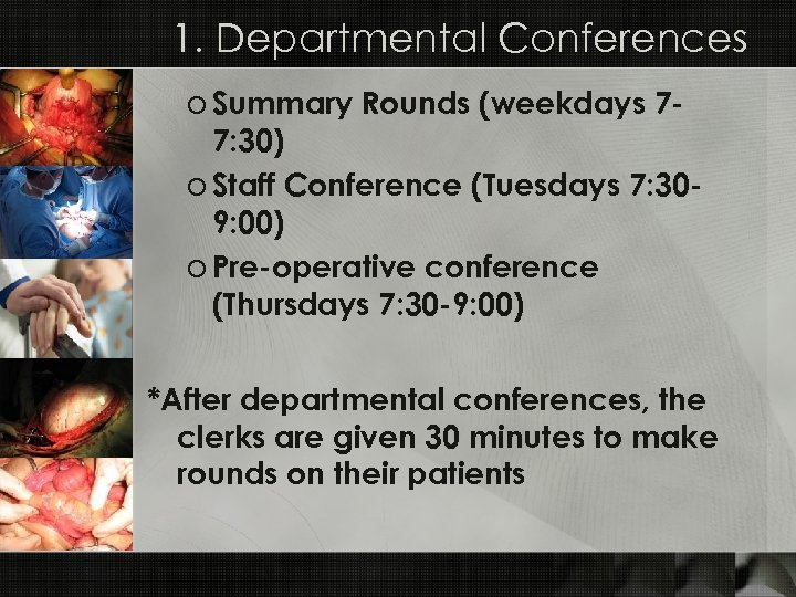 1. Departmental Conferences o Summary Rounds (weekdays 77: 30) o Staff Conference (Tuesdays 7: