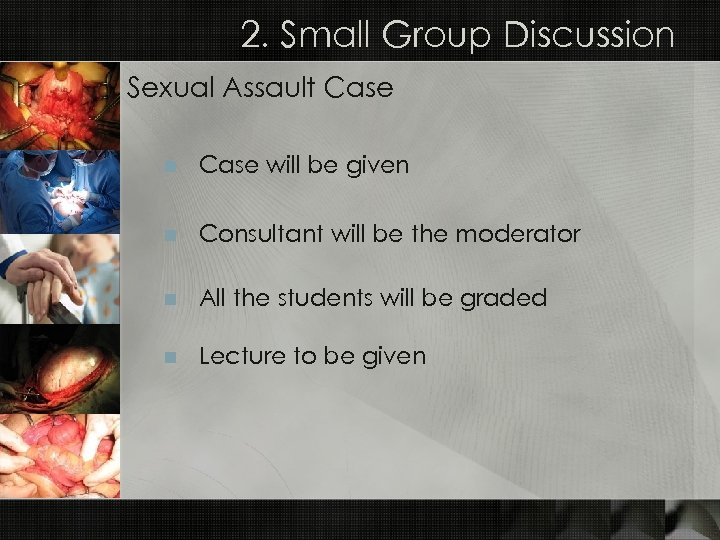 2. Small Group Discussion Sexual Assault Case n Case will be given n Consultant