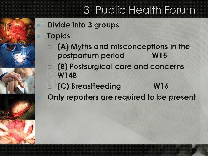 3. Public Health Forum n n n Divide into 3 groups Topics o (A)