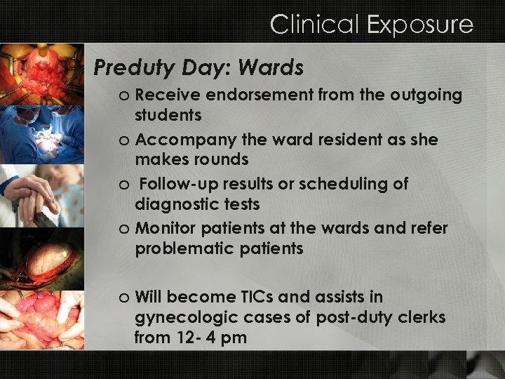 Clinical Exposure Preduty Day: Wards o Receive endorsement from the outgoing students o Accompany