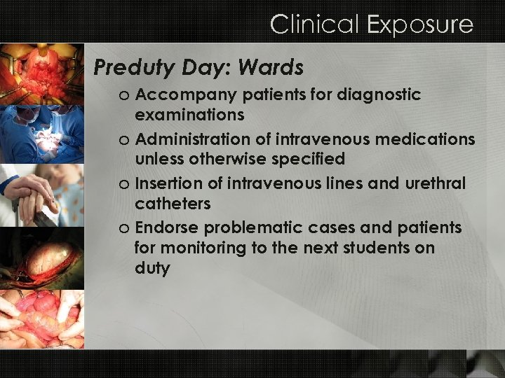 Clinical Exposure Preduty Day: Wards o Accompany patients for diagnostic examinations o Administration of