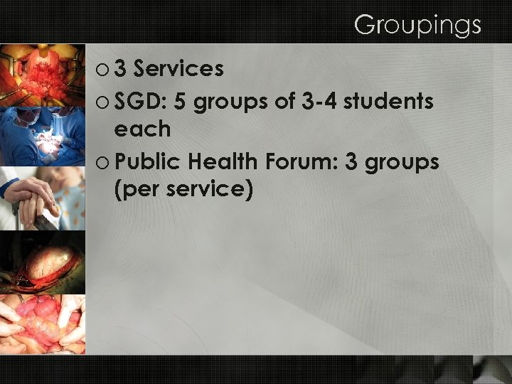 Groupings o 3 Services o SGD: 5 groups of 3 -4 students each o