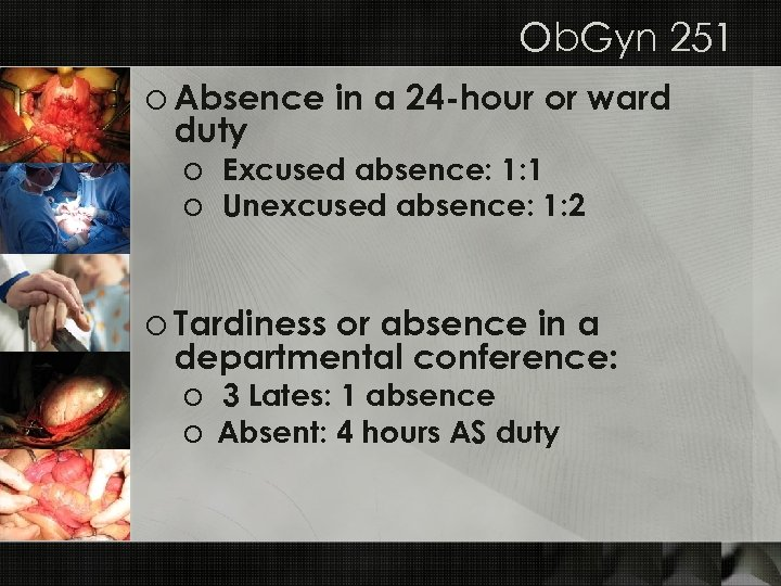 Ob. Gyn 251 o Absence in a 24 -hour or ward duty o Excused