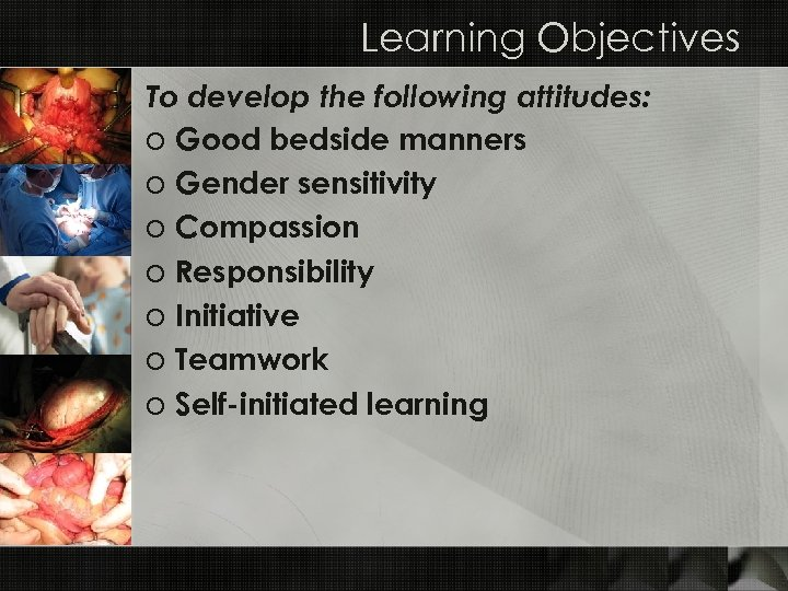 Learning Objectives To develop the following attitudes: o Good bedside manners o Gender sensitivity