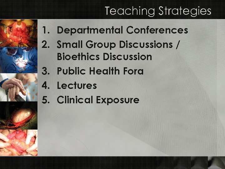 Teaching Strategies 1. Departmental Conferences 2. Small Group Discussions / Bioethics Discussion 3. Public