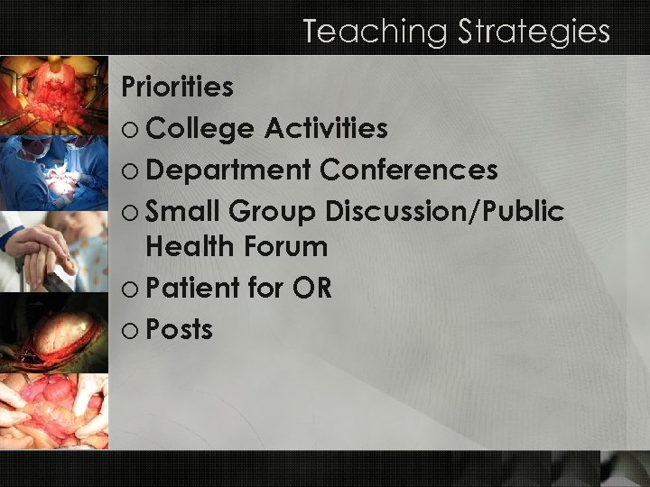 Teaching Strategies Priorities o College Activities o Department Conferences o Small Group Discussion/Public Health