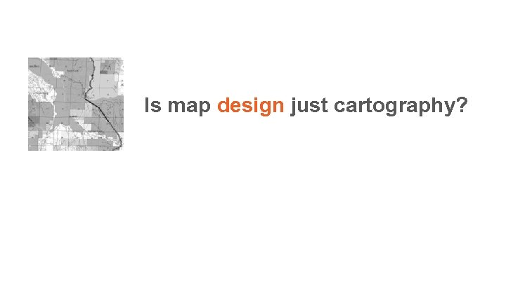 Is map design just cartography?