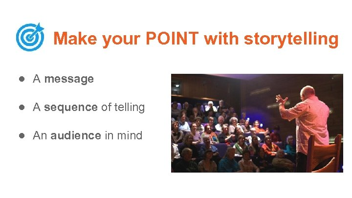 Make your POINT with storytelling ● A message ● A sequence of telling ●